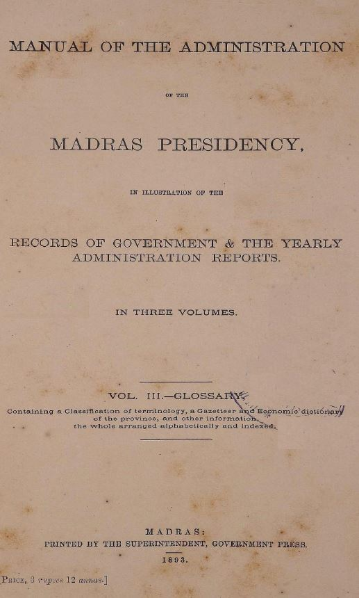Manual of the administration of the Madras Presidency, in illustration of the records of government and the yearly administration reports